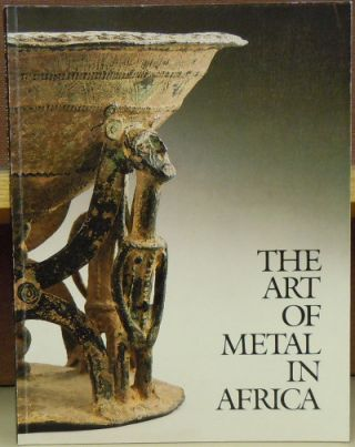 The Art of Metal in Africa. Marie-Therese Brincard, Evelyn Fischel
