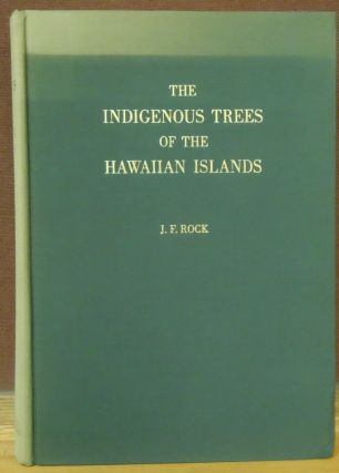 The Indigenous Trees of the Hawaiian Islands. Joseph F. Rock