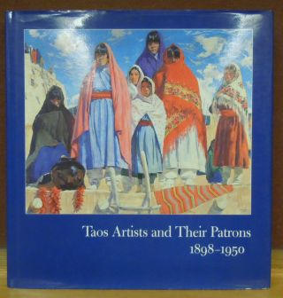 Taos Artists and their Patrons, 1898-1950. Dean A. Porter