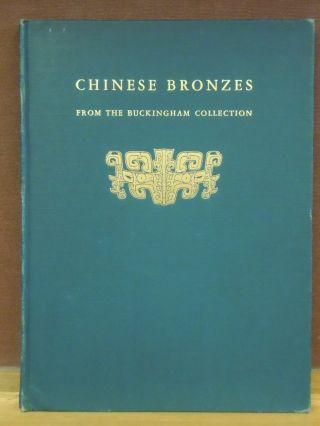 Chinese Bronzes from the Buckingham Collection. Charles Fabens Kelley, Ch'en Meng-Chia