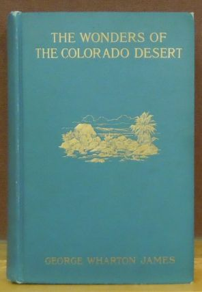 The Wonders if The Colorado Desert. George Warton James