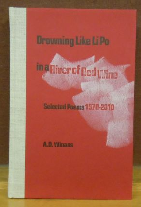 Drowning Like Li Po in a River of Red Wine. Selected Poems 1970-2010. A D. Winans.