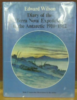 Diary of the Terra Nova Expeditioin to the Antarctic, 1910-1912 : An account of Scott's last expedition edited from the original mss. in the Scott Polar Research Institute and the British Museum. Edward Wilson, H. G. R. King.