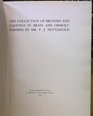 The Collection of Bronzes and Castings in Brass and Ormolu Formed by Mr. F. J. Nettlefold