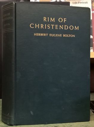 Rim of Christendom: A Biography of Eusebio Francisco Kino, Pacific Coast Pioneer. Herbert Eugene...