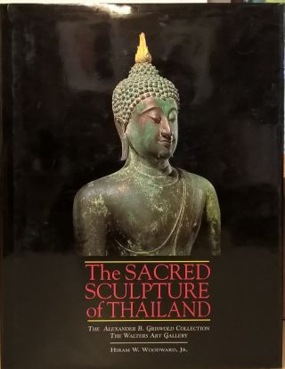 The Sacred Sculpture of Thailand: The Alexander B. Griswold Collection, the Walters Art Gallery....