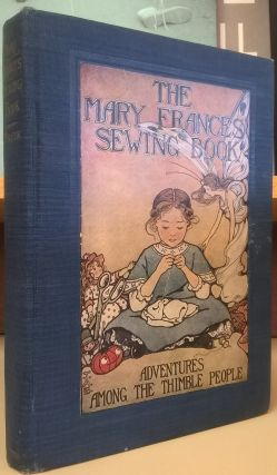 The Mary Frances Sewing Book: Adventures Among the Thimble People. Jane Eayre Fryer
