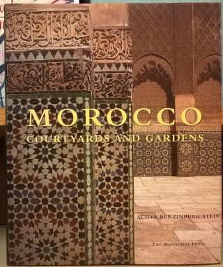 Morocco: Courtyards and Gardens. Achva Benzinberg Stein.