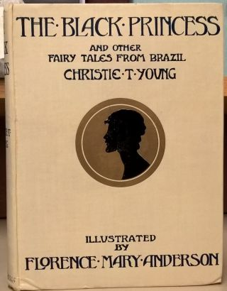 The Black Princess and other Fairy Tales from Brazil. Christie T. Young