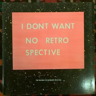 I dont want no retro spective: The works of Edward Ruscha. Edward Ruscha