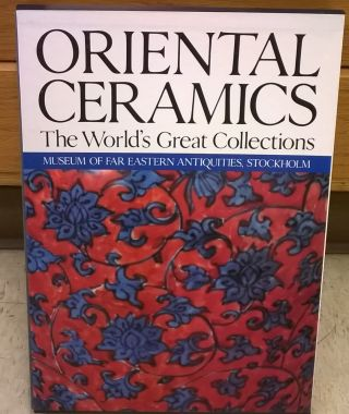 Oriental Ceramics, Vol. 8: The World's Great Collections - Museum of Far Eastern Antiquities,...