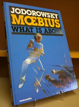 What Is Above. Alejandro Jodorowsky, Moebius
