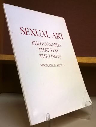 Sexual Art: Photographs That Test the Limits. Michael A. Rosen