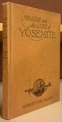 The Lore and Lure of Yosemite. Herbert Earl Wilson