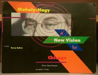 Moholoy-Nagy: A New Vision For Chicago. Terry Suhre, cur.