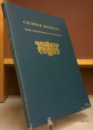 Chinese Bronzes from the Buckingham Collection. Charles Fabens Kelley, Ch'en Meng-Cha