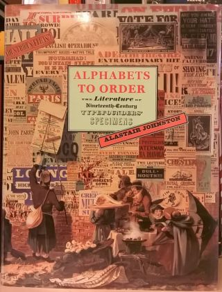 Alphabets to Order: The Literature of Nineteenth-Century Typefounders' Specimens. Alastair Johnston