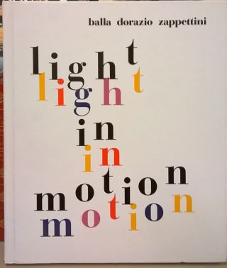 Light in Motion: Balla Dorazio, Zappettini. Elena Gigli, cur.