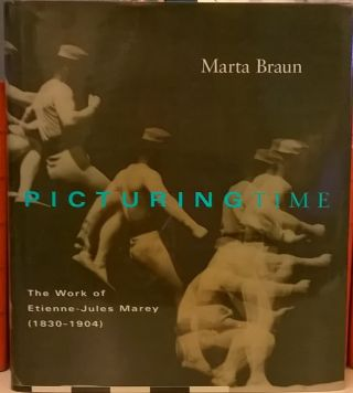 Picturing Time: The Work of Etienne-Jules Marey (1830-1904). Marta Braun.