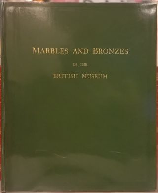 British Museum Marbles and Bronzes: Fifty-Two Plates from Selected Subjects in the Department of...