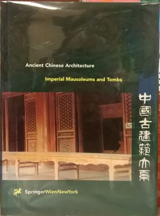 Ancient Chinese Architecture: Imperial Mausoleums and Tombs. Wang Boyang.