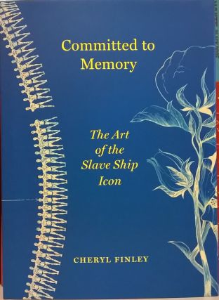 Committed to Memory: The Art of the Slave Ship Icon. Cheryl Finley