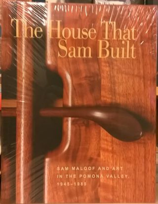 The House That Sam Built: Sam Maloof and Art i nthe Pomona Valley, 1945-1985. Harold B. Nelson.