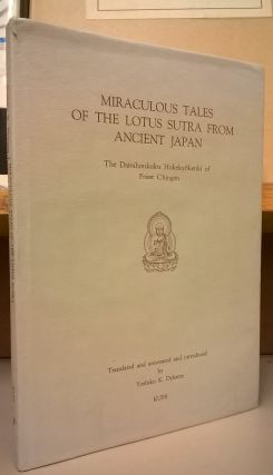 Miraculous Tales of the Lotus Sutra from Ancient Japan. The Dainihonkoku Hokekyokenki of Priest...