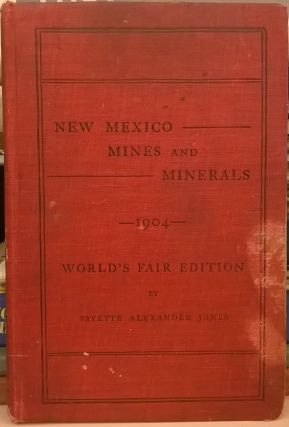 New Mexico Mines and Minerals (World's Fair Edition, 1904). Fayette Alexander Jones