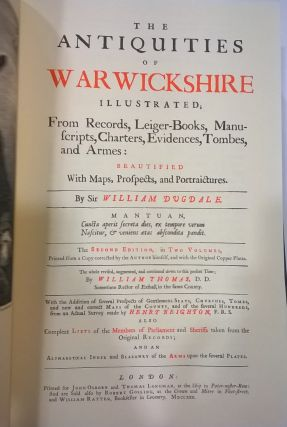 The Antiquities of Warwickshire Illustrated, From Records, Leiger-Books, Manuscripts, Charters, Evidences, Tombes and Armes: Beautified With Maps, Prospects, and Portraictures