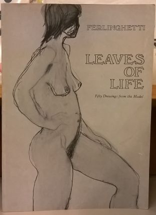 Leaves of Life: Fifty Drawings from the Model. Lawrence Ferlinghetti