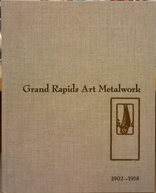 Grand Rapids Art Metalwork, 1902-1918. Don Marek
