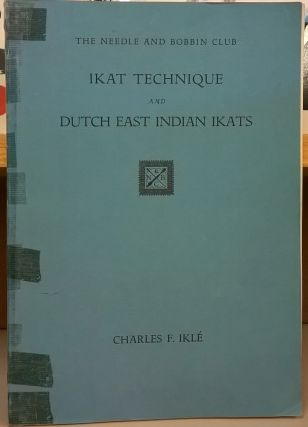 Ikat Technique and Dutch East Indian Ikats. Charles F. Ikle