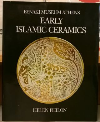 Benaki Museum Athens: Early Islamic Ceramics. Helen Philon