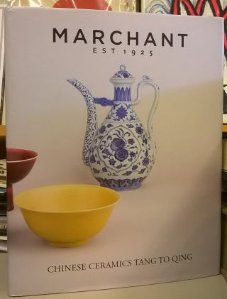 Exhibition of Chinese Ceramics Tang to Qing. Marchant