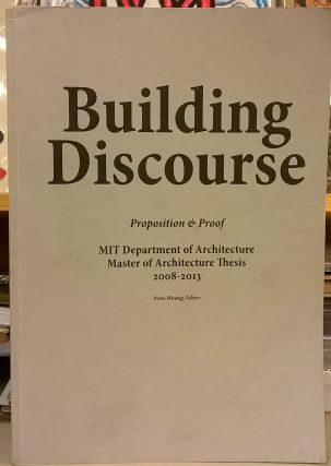 Building Discourse: Proposition & Proof. MIT Department of Architecture, Master Architecture...