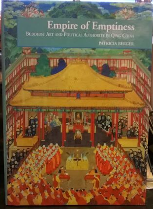 Empire of Emptiness: Buddhist Art and Political Authority in Qing China. Patricia Berger