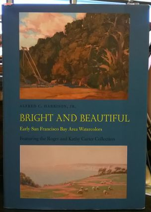 Bright and Beautiful: Early San Francisco Bay Area Watercolors, Featuring the Roger and Kathy...