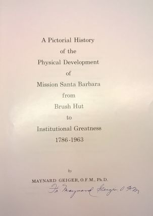 A Pictorial History of the Physical Development of Mission Santa Barbara from Brush Hut ot Institutional Greatness, 1786-1963