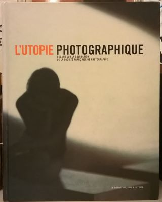 L'Utopie Photographique: Regard sur la collection de la Societe Francaise de Photographie....