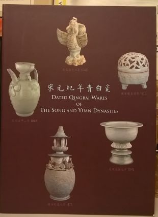Date Qingbai Wares of The Song and Yuan Dynasties. Ching Leng Foundation