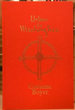 Under the Witching Tree: A Grimoire of Tree Love and Practicum. Corinne Boyer