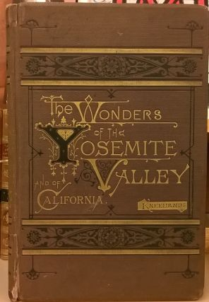 The Wonder of the Yosemite Valley, and of California. Samuel Kneeland