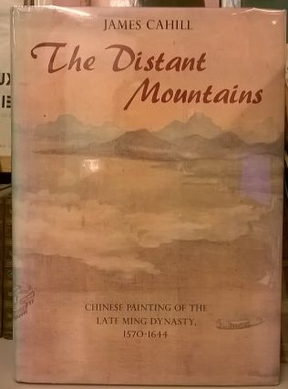 The Distant Mountains: Chinese Painting of the Late Ming Dynasty, 1570-1644. James Cahill