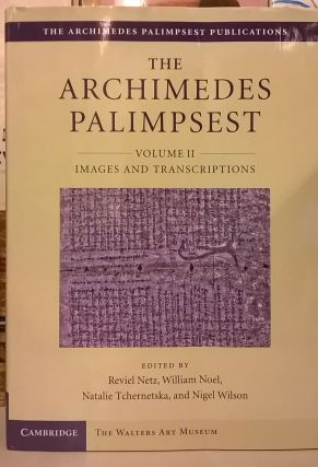 The Archimedes Palimpsest, Volume II: Images and Transcriptions. Reviel Netz, William Noel,...