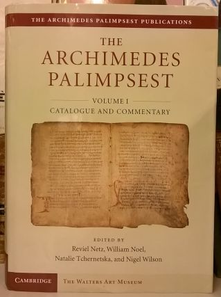 The Archimedes Palimpsest, Volume I: Catalogue and Commentary. reviel Netz, William Noel, Natalie...