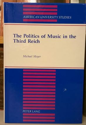 The Politics of Music in the Third Reich. Michael Meyer