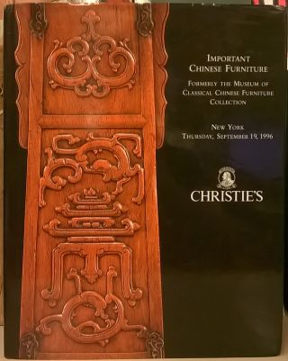Important Chinese Furniture: Formerly the Museum of Classical Chines Furniture Collection....