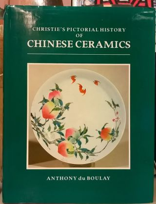 Christie's Pictorial History of Chinese Ceramics. Anthony du Boulay