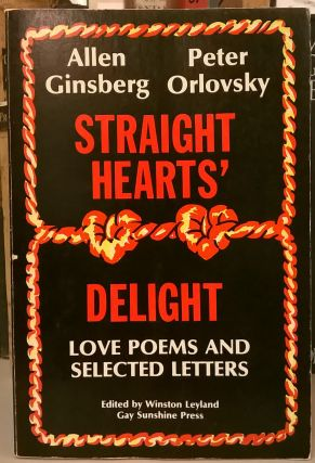 Straight Hearts Delight: Love Poems and Selected Letters. Allen Ginsberg, Peter Orlovsky